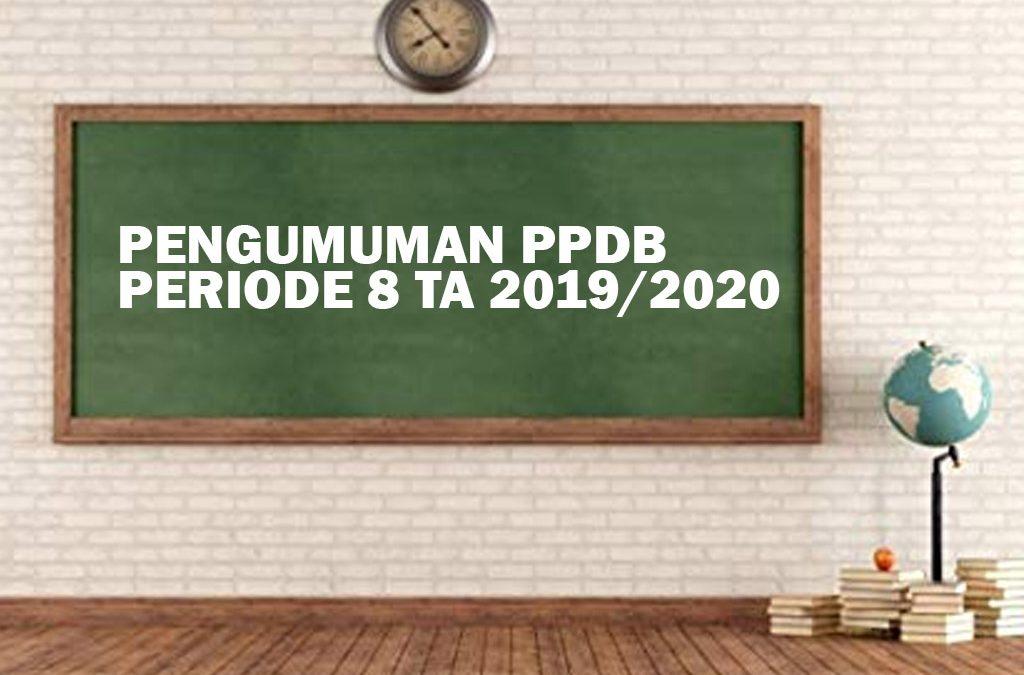 PENGUMUMAN PPDB PERIODE 8 TA 2019/2020